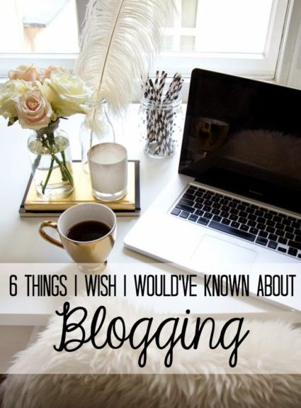 6 Things I Wish I Would've Known About Blogging