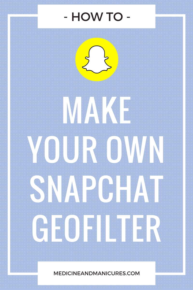 How to make your own snapchat geofilter without photoshop medicine manicures for How to make a geofilter without photoshop